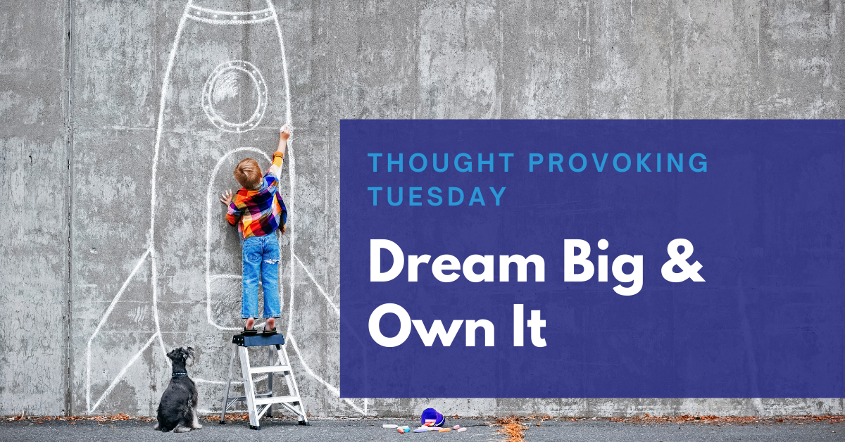 You are currently viewing Dream Big & Own It