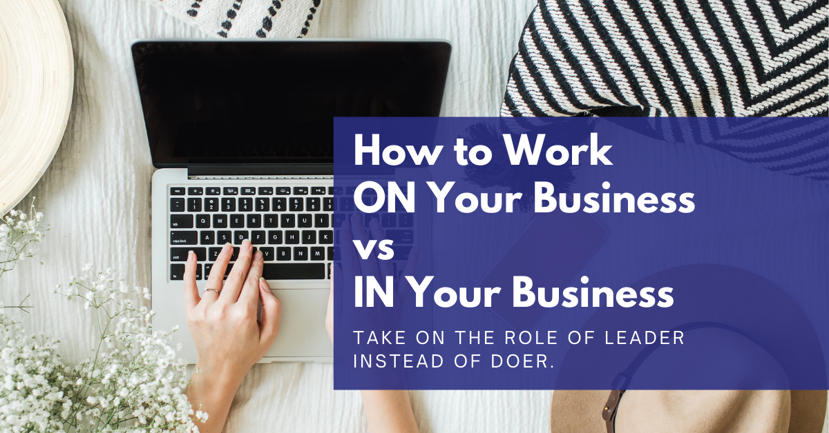You are currently viewing How to Work ON Your Business Versus IN Your Business