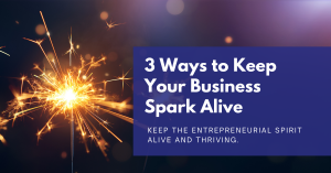 3 Ways to Keep Your Business Spark Alive