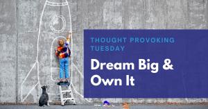 Dream Big & Own It